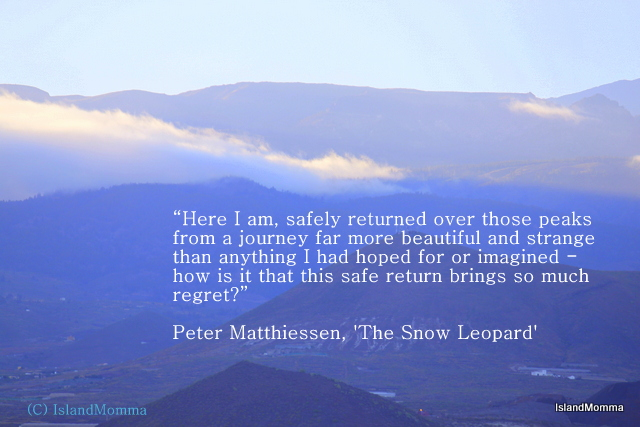 My travels may never be as daring or far flung as Peter Matthiessen's but I utterly understand this quotation
